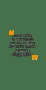 Desarrollar la estrategia en materiales de construcción supone, decidir